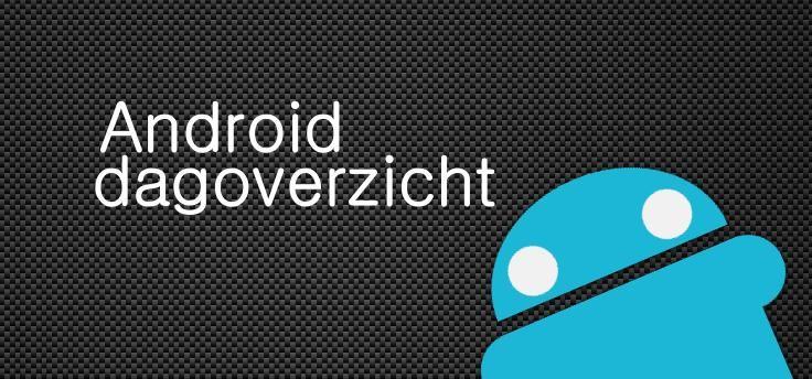 Android Dagoverzicht zaterdag 21 februari 2015